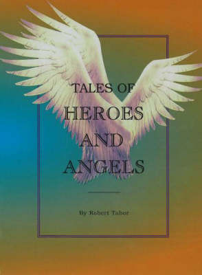 Tales of Heroes and Angels by Robert Tabor image