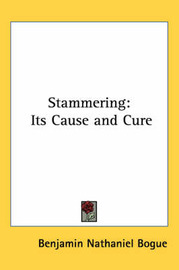 Stammering: Its Cause and Cure by Benjamin Nathaniel Bogue image