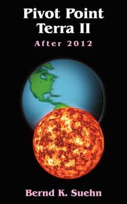Pivot Point Terra II: After 2012 by Bernd K. Suehn