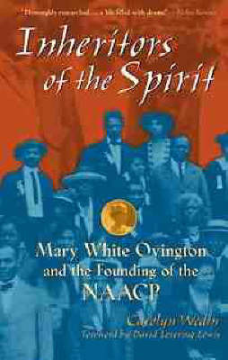 Inheritors of the Spirit: Mary White Ovington and the Founding of the NAACP by Carolyn Wedin