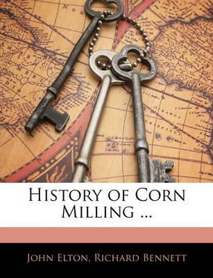 History of Corn Milling ... by John Elton
