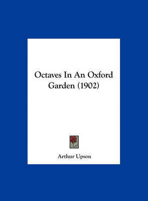 Octaves in an Oxford Garden (1902) by Arthur Upson