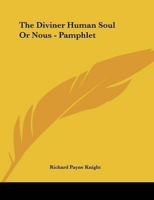 The Diviner Human Soul or Nous - Pamphlet by Richard Payne Knight
