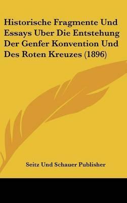 Historische Fragmente Und Essays Uber Die Entstehung Der Genfer Konvention Und Des Roten Kreuzes (1896) by Und Schauer Publisher Seitz Und Schauer Publisher