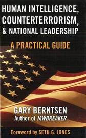 Human Intelligence, Counterterrorism, and National Leadership by Gary Berntsen