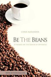 Be the Beans by Chris Alexander