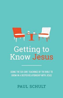 Getting to Know Jesus by Paul Schult