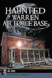 Haunted Warren Air Force Base by Jill Pope