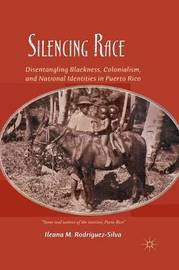 Silencing Race by Ileana M. Rodriguez-Silva
