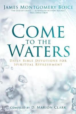 Come to the Waters by James Montgomery Boice image