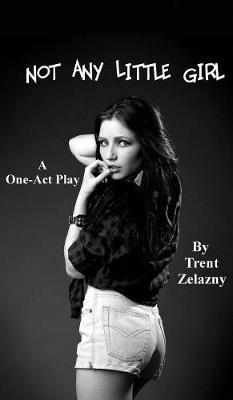 Not Any Little Girl (a One-Act Play) by Trent Zelazny image