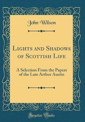Lights and Shadows of Scottish Life by John Wilson image