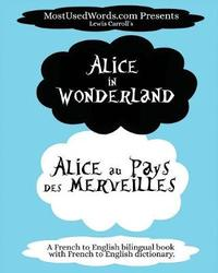 Alice in Wonderland - Alicia Au Pays Des Merveilles with French-English Dictionary by Mostusedwords