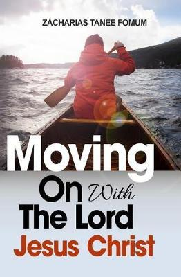 Moving on with the Lord Jesus Christ! by Zacharias Tanee Fomum