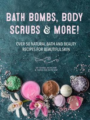 Bath Bombs, Body Scrubs & More! by Isabel Bercaw