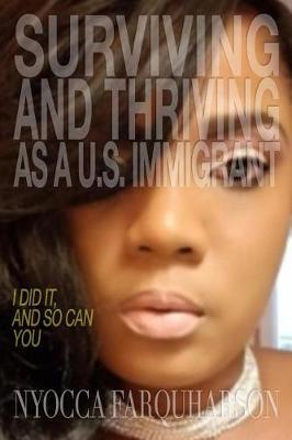 Surviving and Thriving as a U.S. Immigrant by Nyocca Farquharson