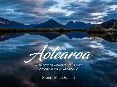 Aotearoa: A Photographer's Journey around New Zealand by Stuart MacDonald