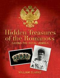 Hidden Treasures of the Romanovs by William Clarke
