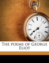 The Poems of George Eliot by George Eliot
