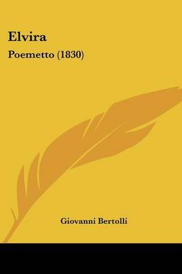 Elvira: Poemetto (1830) by Giovanni Bertolli image