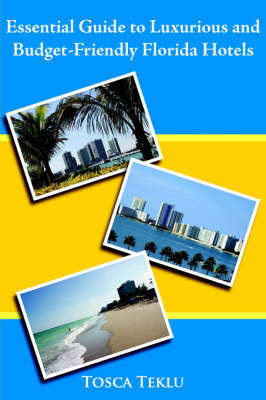 Essential Guide to Luxurious and Budget-Friendly Florida Hotels by Tosca Teklu