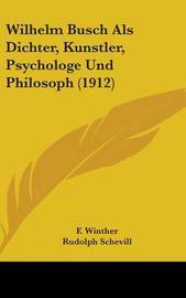 Wilhelm Busch ALS Dichter, Kunstler, Psychologe Und Philosoph (1912) by Rudolph Schevill
