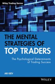 The Mental Strategies of Top Traders by Ari Kiev