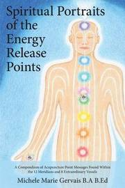Spiritual Portraits of the Energy Release Points by Michele Marie Gervais