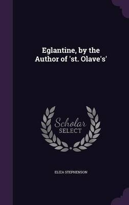 Eglantine, by the Author of 'St. Olave's' by Eliza Stephenson image