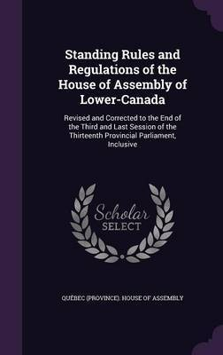 Standing Rules and Regulations of the House of Assembly of Lower-Canada