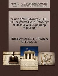 Simon (Paul Edward) V. U.S. U.S. Supreme Court Transcript of Record with Supporting Pleadings by Murray Miller