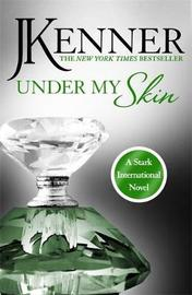 Under My Skin: Stark International 3 by J Kenner