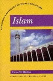 Islam: A Student's Approach to World Religion by Victor W. Watton image