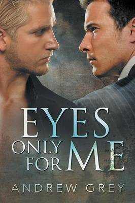 Eyes Only for Me by Andrew Grey