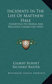 Incidents in the Life of Matthew Hale: Exhibiting His Moral and Religious Character (1832) by Gilbert Burnet