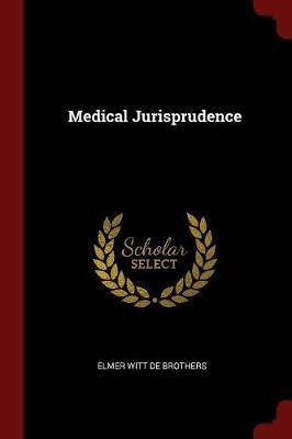 Medical Jurisprudence by Elmer Witt De Brothers