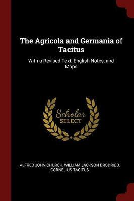 The Agricola and Germania of Tacitus by Alfred John Church