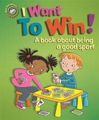 Our Emotions and Behaviour: I Want to Win! A book about being a good sport by Sue Graves
