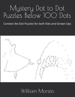 Mystery Dot to Dot Puzzles Below 100 Dots by William James Morizio