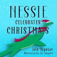 Nessie Celebrates Christmas by Isla Wynter image