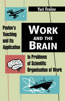 Work and the Brain: Pavlov's Teaching and Its Application to Problems of Scientific Organisation of Work by Yuri Frolov image