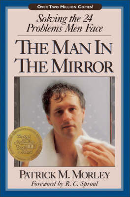 The Man in the Mirror: Solving the 24 Problems Men Face by Patrick M. Morley