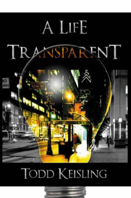 A Life Transparent by Todd Keisling
