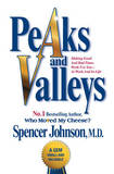 Peaks and Valleys: Making Good and Bad Times Work for You - at Work and in Life by Spencer Johnson