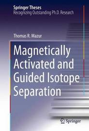 Magnetically Activated and Guided Isotope Separation by Thomas R. Mazur