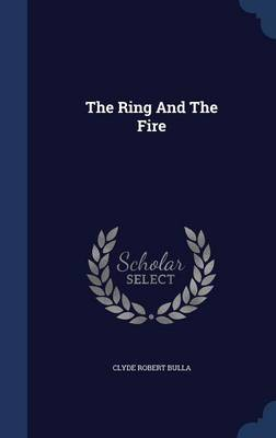 The Ring and the Fire by Clyde Robert Bulla