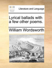 Lyrical Ballads, with a Few Other Poems by William Wordsworth
