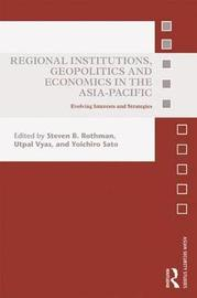 Regional Institutions, Geopolitics and Economics in the Asia-Pacific