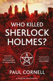 Who Killed Sherlock Holmes? by Paul Cornell