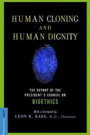 Human Cloning and Human Dignity by Leon R. Kass